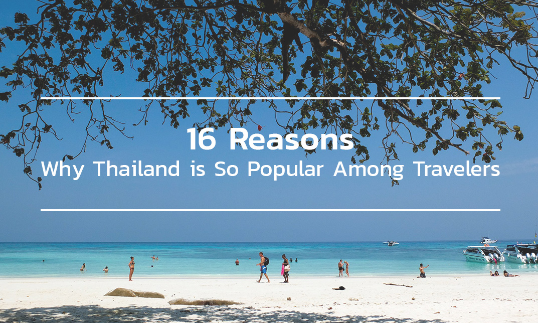 16 Reasons Why Thailand is So Popular Among Travelers